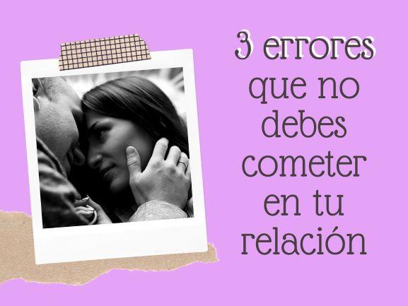 3 errores que no debes cometer en tu relación
