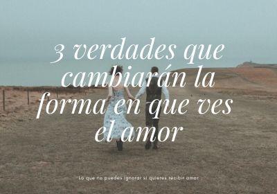 3 verdades que cambiarán la forma en que ves el amor