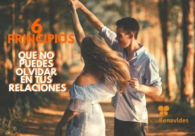 6 principios que no puedes olvidar en tus relaciones